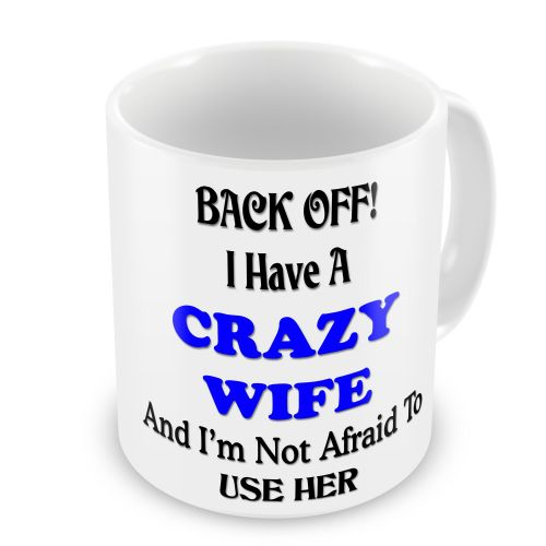 Back Off I Have A Crazy Wife And I'm Not Afraid To Use Her Novelty Gift Mug